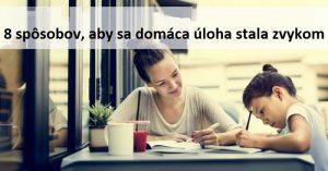 8 spôsobov, aby sa domáca úloha stala zvykom